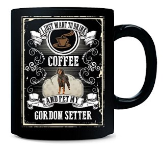 I Just Want To Drink COFFEE And Pet My GORDON SETTER v2 - Mug