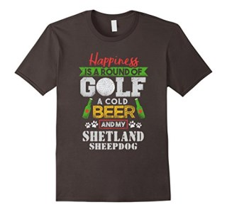 Happiness is Round Golf Cold Beer Shetland Sheepdog T-Shirt