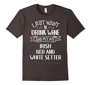Irish Red and White Setter T-Shirt for Wine Lovers & Dog Own