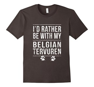 I'd rather be with my Belgian tervuren canine gift t-shirt