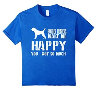 Border Terriers Make Me Happy You Not So Much T-Shirt