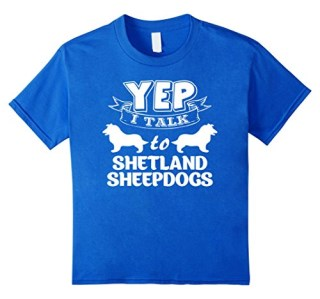 Yep I Talk To Shetland Sheepdogs T-Shirt