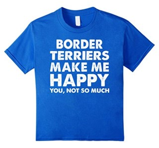 Border Terriers Make Me Happy T-Shirts Funny Dog Gifts